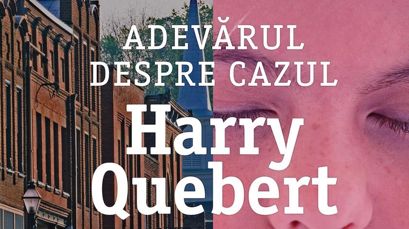 Joel Dicker-Adevarul despre cazul Harry Quebert